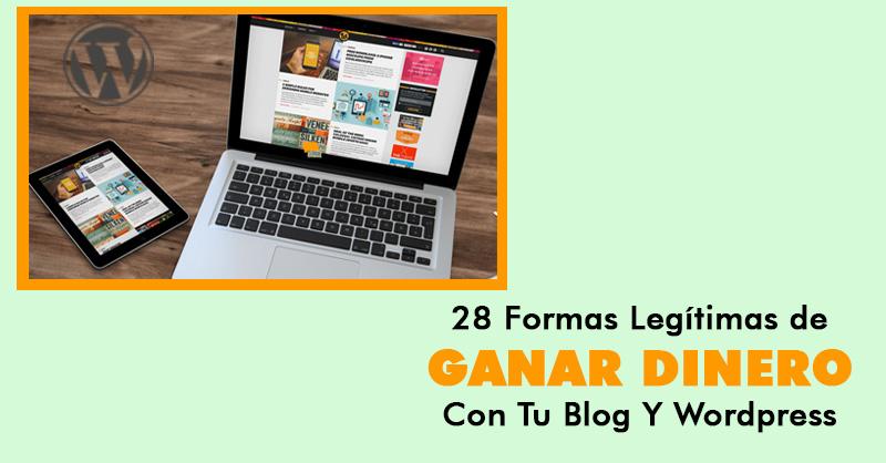 28 Formas Legítimas De Ganar Dinero Con Blogging Y Wordpress ...