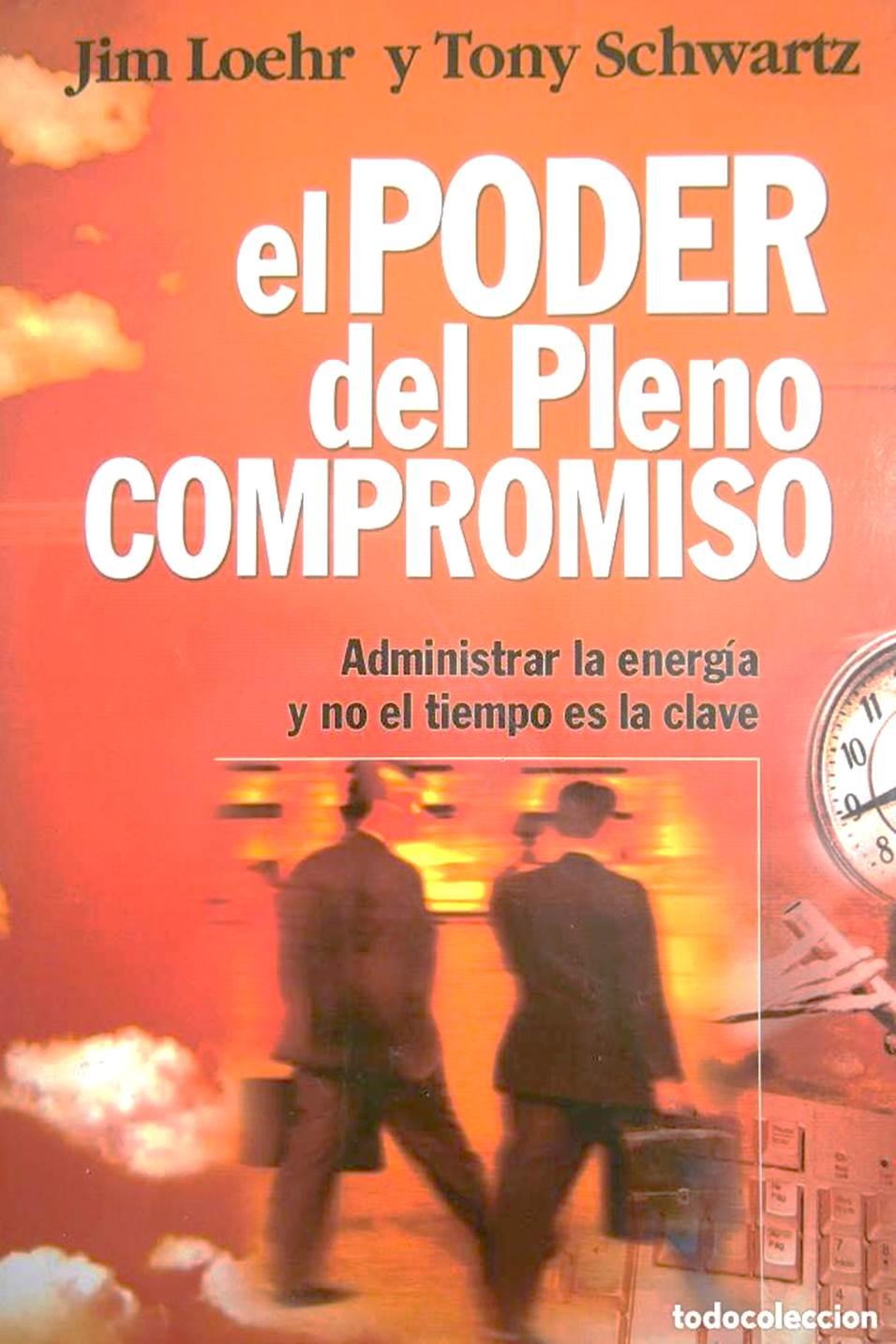 El poder del pleno compromiso – por Jim Loehr y Tony Schwartz